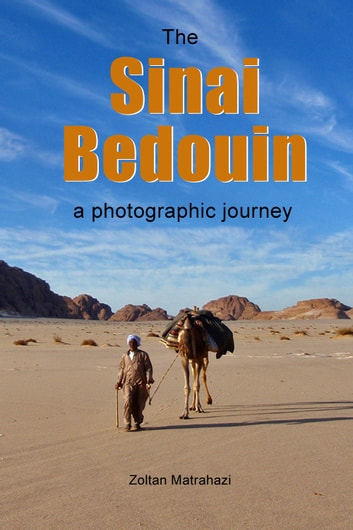 The Sinai Bedouin: a photographic journey ebook by Zoltan Matrahazi