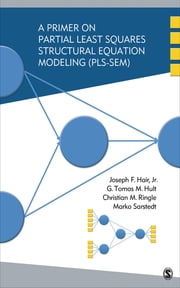 A Primer on Partial Least Squares Structural Equation Modeling (PLS-SEM) ebook by Dr. Joseph (Joe) F. (Franklin) Hair,G. Tomas M. Hult,Dr. Christian M. Ringle,Marko Sarstedt
