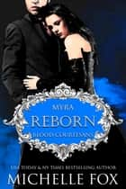 Reborn - Blood Courtesans Vampire Romance Series, #1 ebook by Michelle Fox