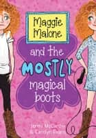 Maggie Malone and the Mostly Magical Boots ebook by