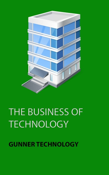 The Business of Technology ebook by Gunner Technology,Cody Swann,Dary W. M. Merckens
