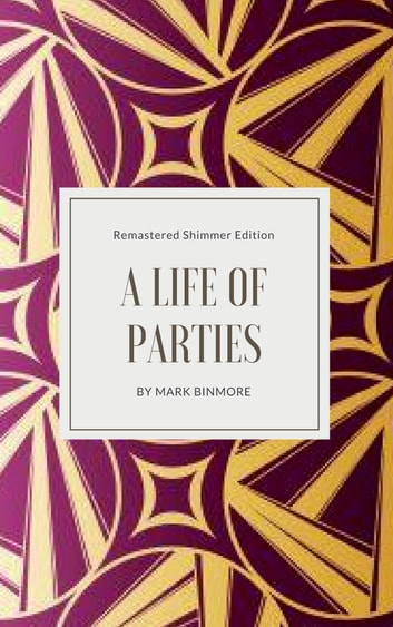 A Life Of Parties - Remastered Shimmer Edition ebook by Mark Binmore