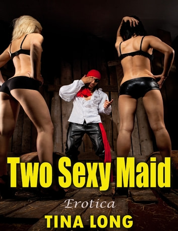 Two Sexy Maid: Erotica ebook by Tina Long