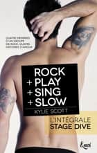 Intégrale Stage Dive - ROCK + PLAY + SING + SLOW ebook by Kylie Scott