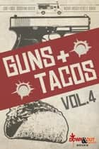 Guns + Tacos Vol. 4 ebook by