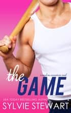 The Game - A Sports Romantic Comedy ebook by Sylvie Stewart