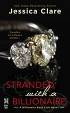 Stranded with a Billionaire - A Billionaire Boys Club Novel ebook by Jessica Clare
