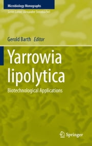 Yarrowia lipolytica - Biotechnological Applications ebook by Gerold Barth
