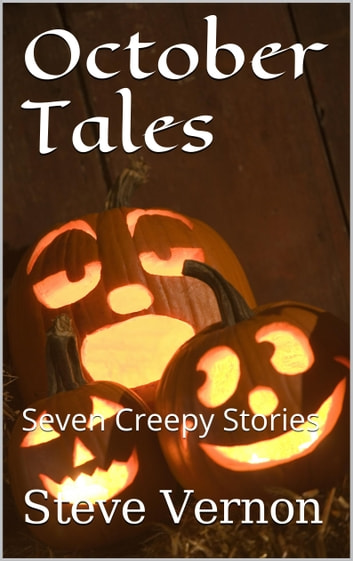 October Tales: Seven Creepy Tales ebook by Steve Vernon