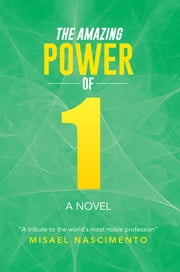 "The Amazing Power of One - a Novel ""A tribute to the world's most noble profession"" ebook by Misael Nascimento"