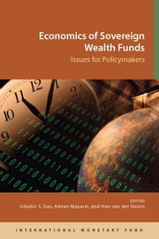 Economics of Sovereign Wealth Funds: Issues for Policymakers ebook by Udaibir Mr. Das,Adnan Mr. Mazarei,Han Hoorn
