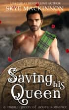 Saving His Queen - A Mary Queen of Scots Romance ebook by Skye MacKinnon