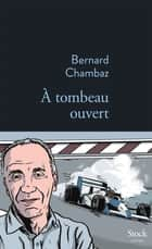 À tombeau ouvert ebook by Bernard Chambaz