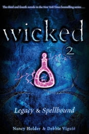 Wicked 2 - Legacy & Spellbound ebook by Nancy Holder,Debbie Viguié