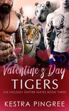 Valentine's Day Tigers ebook by Kestra Pingree