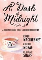 A Dash of Midnight - A Collection of Cozy Mysteries from Midnight Ink ebook by Karen MacInerney, Cricket McRae, Deborah Sharp