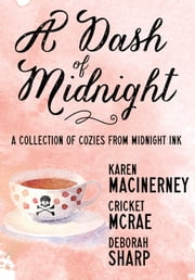 A Dash of Midnight - A Collection of Cozy Mysteries from Midnight Ink ebook by Karen MacInerney,Cricket McRae,Deborah Sharp