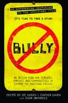 Bully - An Action Plan for Teachers, Parents, and Communities to Combat the Bullying Crisis ebook by Lee Hirsch, Cynthia Lowen