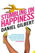 Stumbling on Happiness ebook by Daniel Gilbert