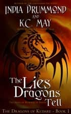 The Lies Dragons Tell ebook by India Drummond, K.C. May