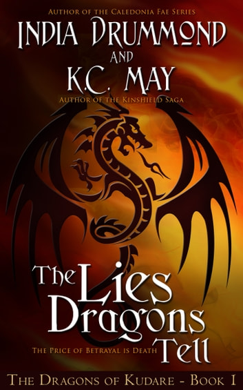 The Lies Dragons Tell ebook by India Drummond,K.C. May