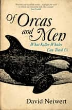 Of Orcas and Men - What Killer Whales Can Teach Us ebook by David Neiwert