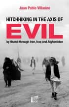 Hitchhiking in the Axis of Evil ebook by Juan Pablo Villarino