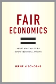Fair Economics - Nature, money and people beyond neoclassical thinking ebook by Irene Schoene