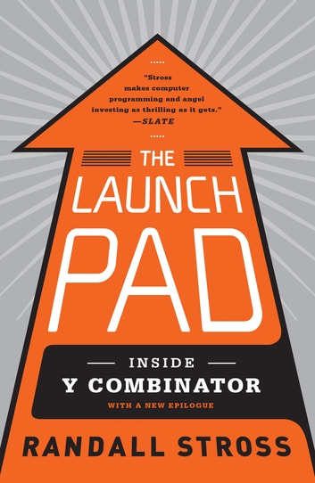 The Launch Pad - Inside Y Combinator, Silicon Valley's Most Exclusive School for Startups ebook by Randall Stross