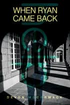 When Ryan Came Back ebook by Devon McCormack