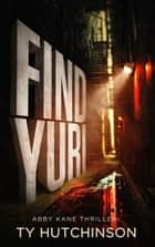 Find Yuri - Fury Trilogy #1 ebook by Ty Hutchinson