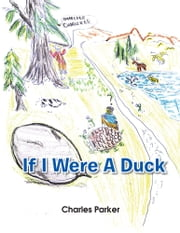 If I Were A Duck ebook by Charles Parker