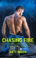 Chasing Fire - A new adult romance ebook by Katy Baker