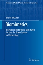 Biomimetics - Bioinspired Hierarchical-Structured Surfaces for Green Science and Technology ebook by Bharat Bhushan