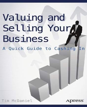 Valuing and Selling Your Business - A Quick Guide to Cashing In ebook by Tim McDaniel