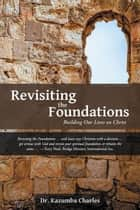 Revisiting the Foundations - Building Our Lives on Christ ebook by Dr. Kazumba Charles
