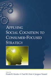 Applying Social Cognition to Consumer-Focused Strategy ebook by Frank R. Kardes,Paul M. Herr,Jacques Nantel