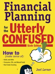 Financial Planning for the Utterly Confused ebook by Lerner, Joel
