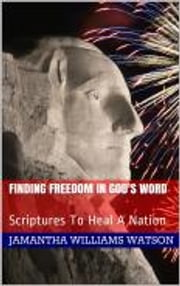 Finding Freedom In God's Word: Scriptures To Heal A Nation ebook by Jamantha Williams Watson