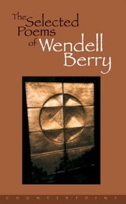 The Selected Poems of Wendell Berry ebook by Wendell Berry