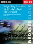 Songwriting: Essential Guide to Lyric Form and Structure - Tools and Techniques for Writing Better Lyrics ebook by Pat Pattison