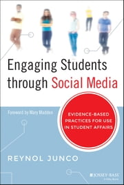 Engaging Students through Social Media - Evidence-Based Practices for Use in Student Affairs ebook by Reynol Junco