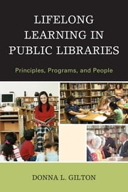 Lifelong Learning in Public Libraries - Principles, Programs, and People ebook by Donna L. Gilton