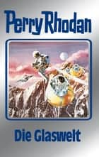 "Perry Rhodan 98: Die Glaswelt (Silberband) - 5. Band des Zyklus ""Bardioc"" ebook by William Voltz, H.G. Ewers, Hans Kneifel,..."