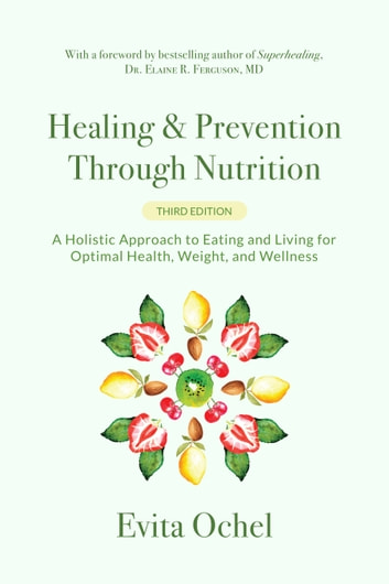 Healing & Prevention Through Nutrition - A Holistic Approach to Eating and Living for Optimal Health, Weight, and Wellness ebook by Evita Ochel