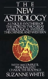 THE NEW ASTROLOGY - A Savvy Blend of Chinese And Western Astrology ebook by Suzanne White