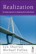 Realization - The Change Imperative for Deepening District-Wide Reform ebook by Michael Fullan, Lyn D. Sharratt