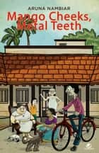 MANGO CHEEKS, METAL TEETH ebook by ARUNA NAMBIAR