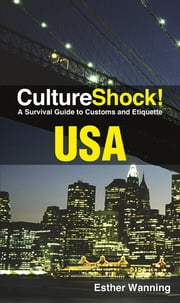 CultureShock! USA - A Survival Guide to Customs and Etiquette ebook by Esther Wanning