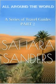 All Around The World: A Series Of Travel Guides, Part 2 - All Around The World: A Series Of Travel Guides, #8 ebook by Sahara S. Sanders